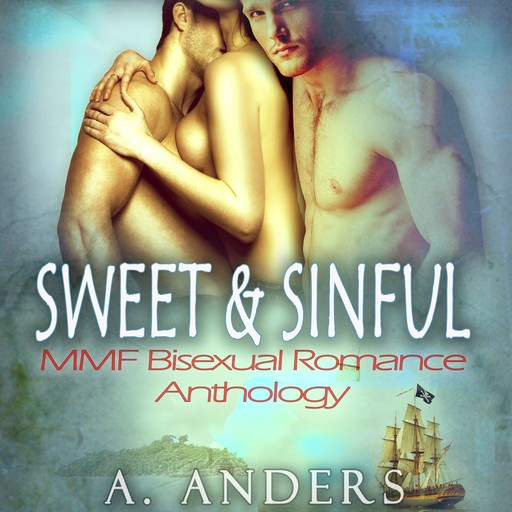 Sweet & Sinful: MMF Bisexual Romance Anthology, A. Anders
