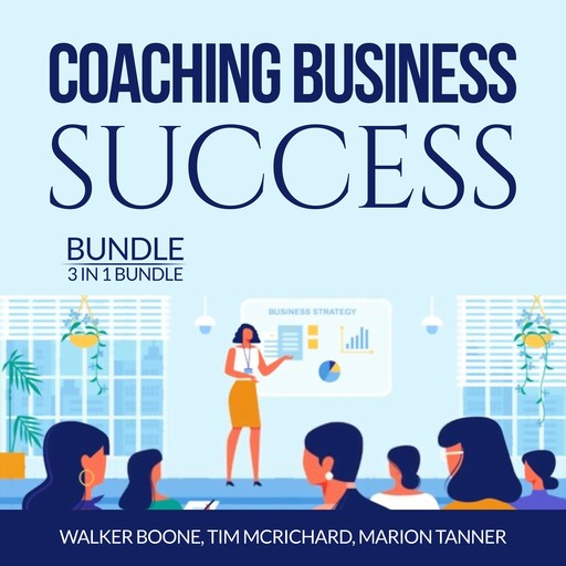 Coaching Business Success Bundle: 3 in 1 Bundle, Conscious Coaching, The Language of Coaching and Start a Coaching Business Online, Walker Boone, Tim McRichard, and Marion Tanner