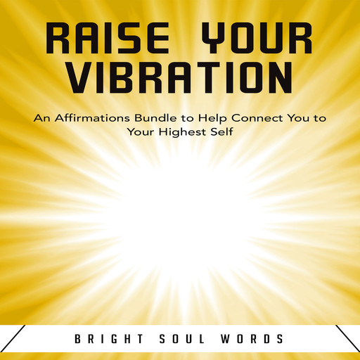 Raise Your Vibration: An Affirmations Bundle to Help Connect You to Your Highest Self, Bright Soul Words