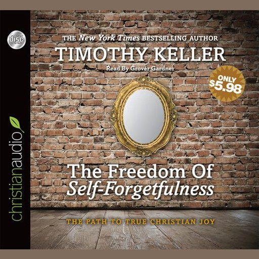 The Freedom of Self-Forgetfulness, Timothy Keller