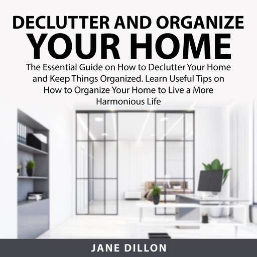 Declutter and Organize Your Home, Jane Dillon