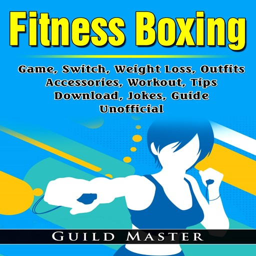 Fitness Boxing Game, Switch, Weight Loss, Outfits, Accessories, Workout, Tips, Download, Jokes, Guide Unofficial, Guild Master