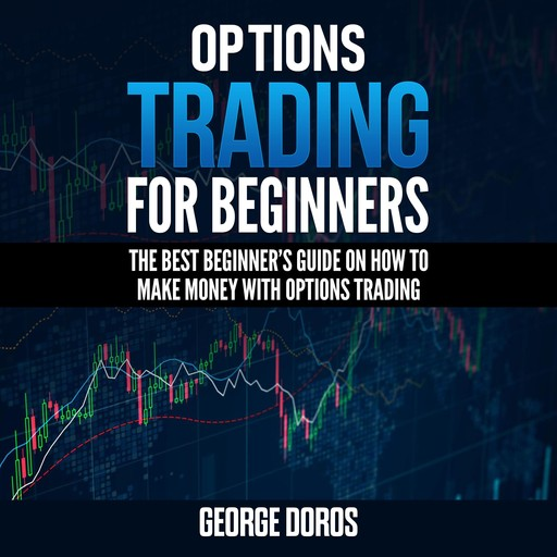 OPTIONS TRADING FOR BEGINNERS, George Doros