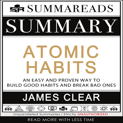 Summary of Atomic Habits: An Easy and Proven Way to Build Good Habits and Break Bad Ones by James Clear, Summareads Media
