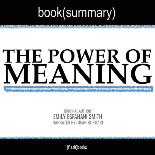 The Power of Meaning by Emily Esfahani Smith - Book Summary, Dean Bokhari, Flashbooks