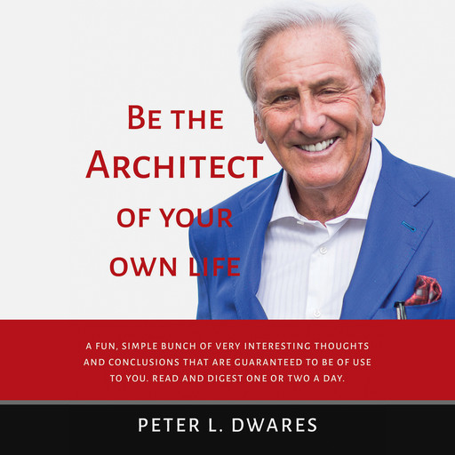 Be the Architect of Your Own Life, Peter L. Dwares