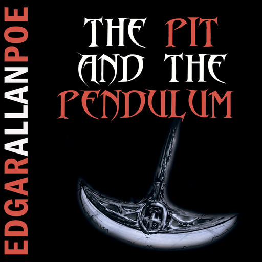 The Pit and the Pendulum, Edgar Allan Poe