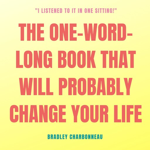 The One-Word-Long Book that Will Probably Change Your Life, Bradley Charbonneau