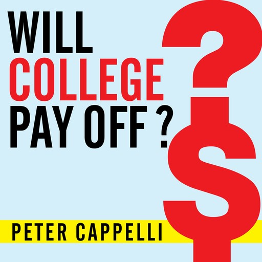 Will College Pay Off?, Peter Cappelli