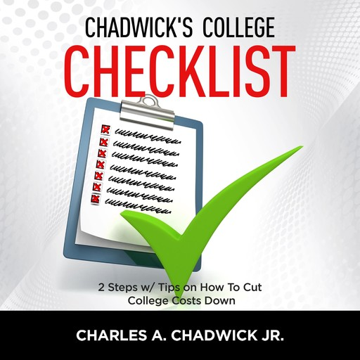 Chadwick's College Checklist 2 Steps w/Tips on How To Cut College Costs, Charles Chadwick Jr.