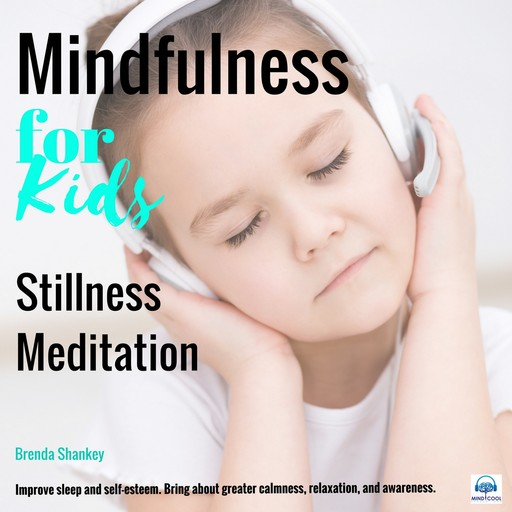 Stillness Meditation: Mindfulness for Kids, Brenda Shankey