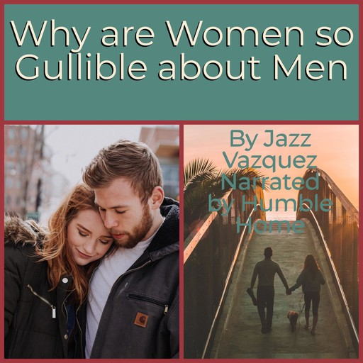Why Are Women So Gullible About Men, Jazz Vazquez