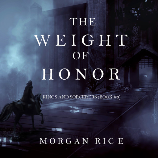 The Weight of Honor (Kings and Sorcerers. Book 3), Morgan Rice