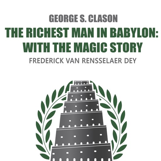 The Richest Man in Babylon: with The Magic Story, Frederick Van Rensselaer Dey, George Clason