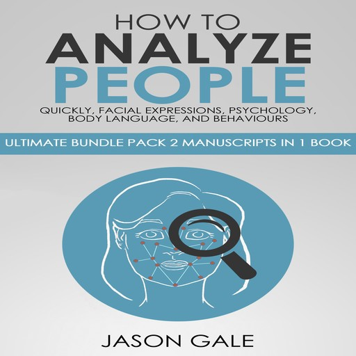 How to Analyze People Quickly, Facial Expressions, Psychology, Body Language, And Behaviors, Jason Gale