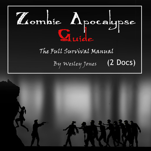 Zombie Apocalypse Guide: The Full Survival Manual, Wesley Jones