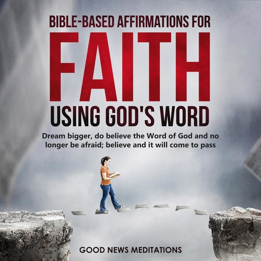 Bible-Based Affirmations for Faith - Using God's Word, Good News Meditations