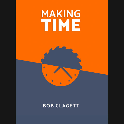 Making Time, Bob Clagett
