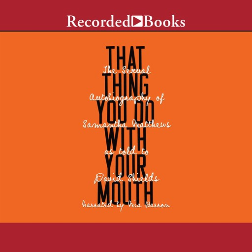 That Thing You Do with Your Mouth, David Shields, Samantha Matthews