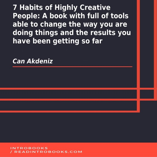 7 Habits of Highly Creative People: A book with full of tools able to change the way you are doing things and the results you have been getting so far, Can Akdeniz, Introbooks Team