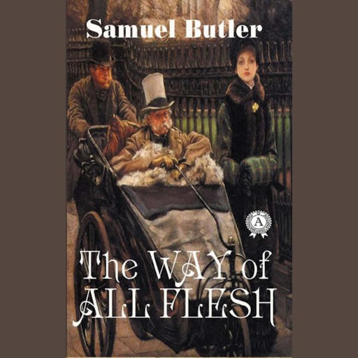 Way of All Flesh, The - Samuel Butler, Samuel Butler