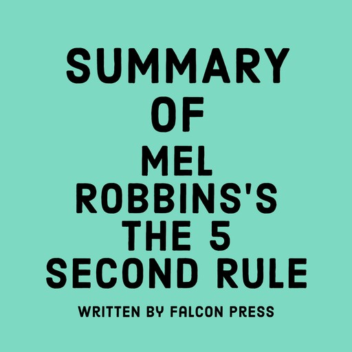 Summary of Mel Robbins's The 5 Second Rule, Falcon Press