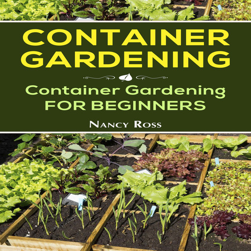 Container Gardening: Container Gardening for Beginners, Nancy Ross