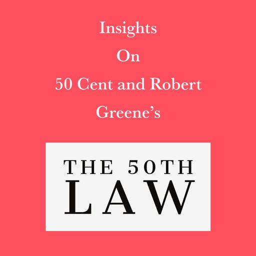 Insights on 50 Cent and Robert Greene's The 50th Law, Swift Reads