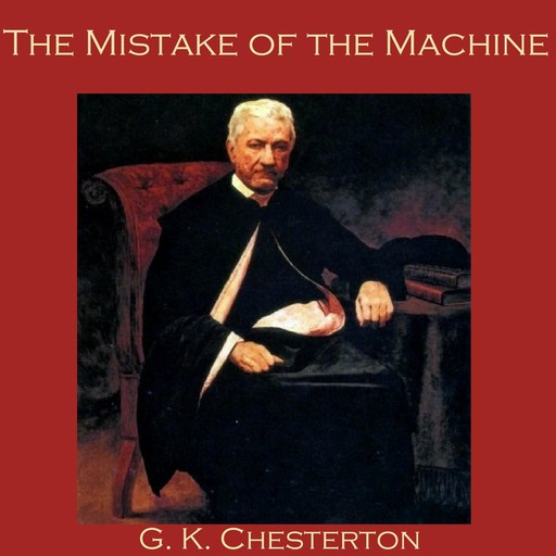 The Mistake of the Machine, G.K.Chesterton