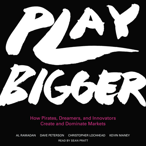 Play Bigger, Kevin Maney, Al Ramadan, Christopher Lochhead, Dave Peterson