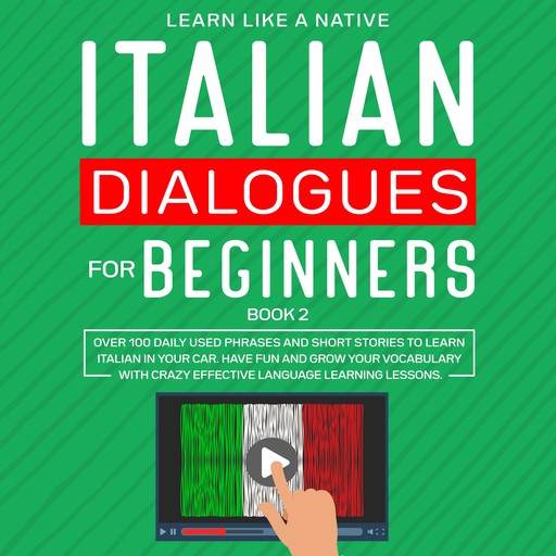 Italian Dialogues for Beginners Book 2: Over 100 Daily Used Phrases and Short Stories to Learn Italian in Your Car. Have Fun and Grow Your Vocabulary with Crazy Effective Language Learning Lessons, Learn Like A Native