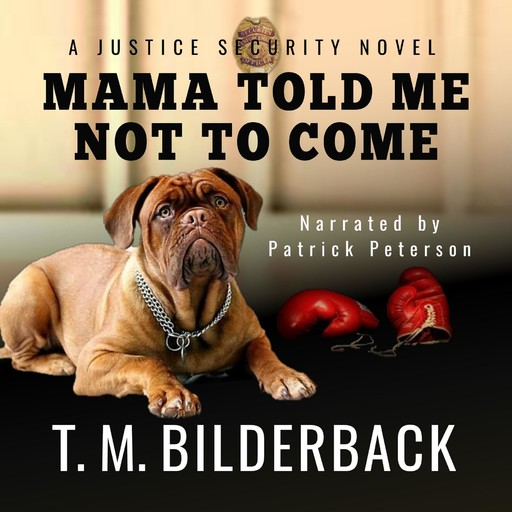 Mama Told Me Not To Come - A Justice Security Novel, T.M.Bilderback