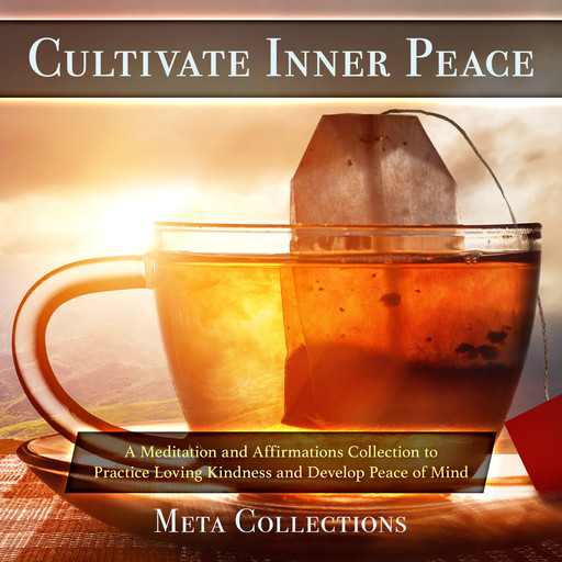 Cultivate Inner Peace: A Meditation and Affirmations Collection to Practice Loving Kindness and Develop Peace of Mind, Meta Collections