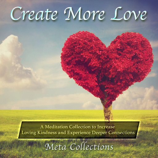 Create More Love: A Meditation Collection to Increase Loving Kindness and Experience Deeper Connections, Meta Collections