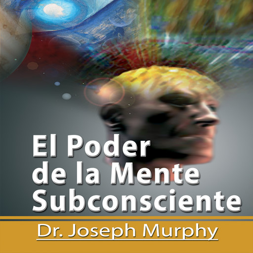 El Poder De La Mente Subconsciente [The Power of the Subconscious Mind]: Spanish Edition, Joseph Murphy