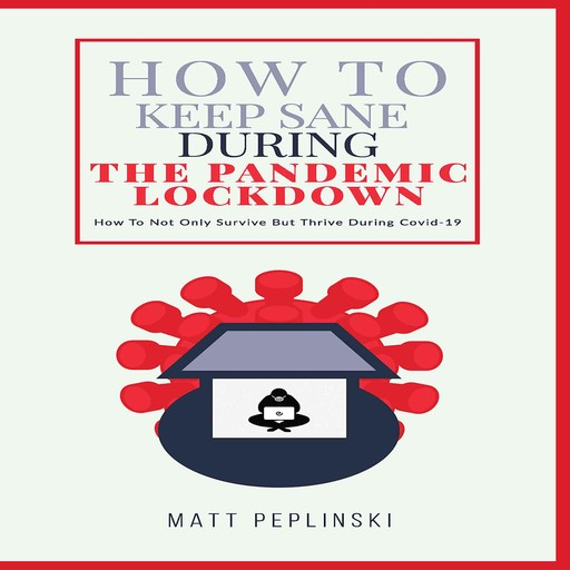 How To Keep Sane During The Pandemic Lockdown, Matt Peplinski