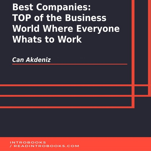 Best Companies: TOP of the Business World Where Everyone Whats to Work, Can Akdeniz, Introbooks Team