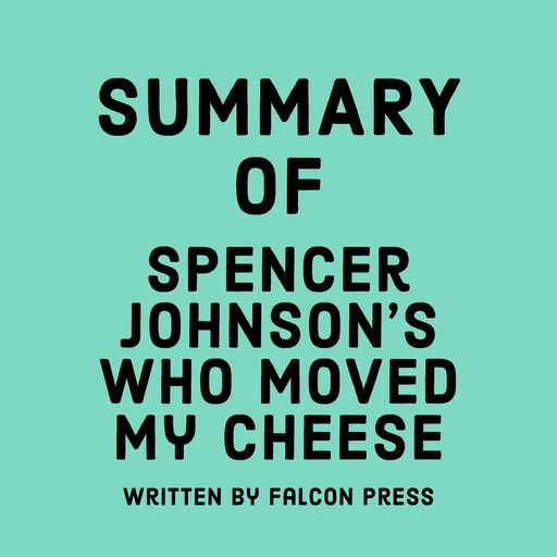 Summary of Spencer Johnson's Who Moved My Cheese, Falcon Press