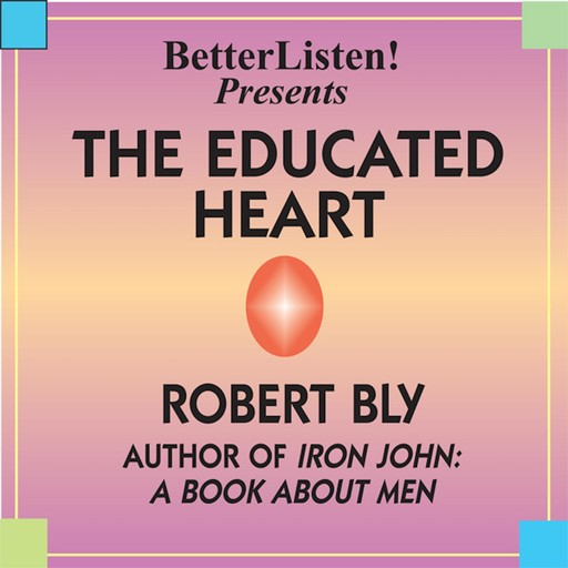 The Educated Heart, Robert Bly
