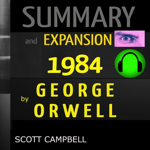 SUMMARY AND EXPANSION: 1984: by GEORGE ORWELL, Scott Campbell