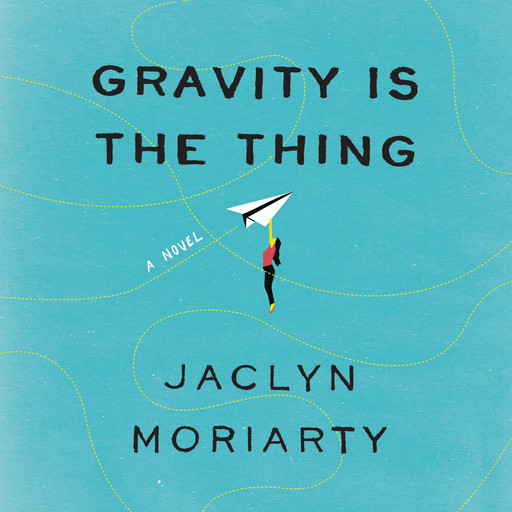 Gravity Is the Thing, Jaclyn Moriarty