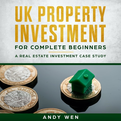 UK Property Investment For Complete Beginners, Andy Wen