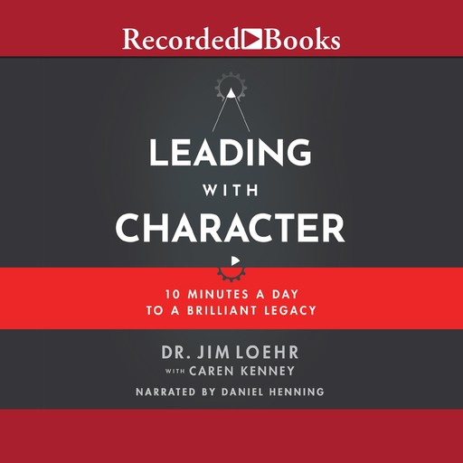 Leading with Character, Jim Loehr