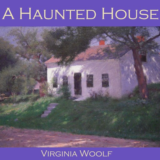 A Haunted House, Virginia Woolf