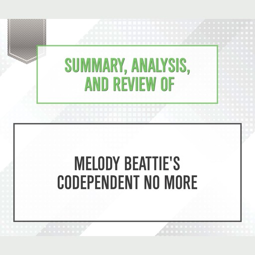 Summary, Analysis, and Review of Melody Beattie's 'Codependent No More', Start Publishing Notes