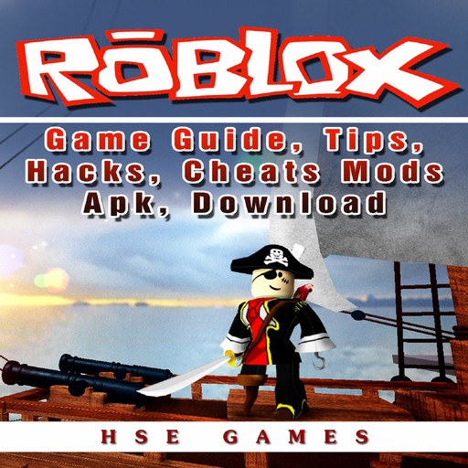 Roblox Game Guide, Tips, Hacks, Cheats Mods Apk, Download, HSE Games
