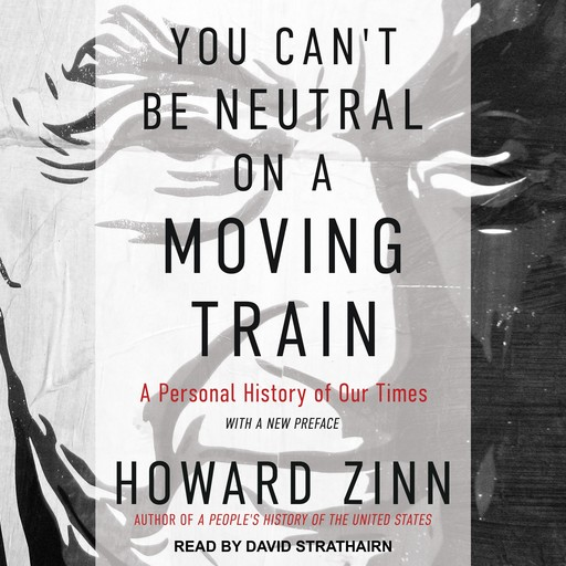 You Can't Be Neutral on a Moving Train, Howard Zinn