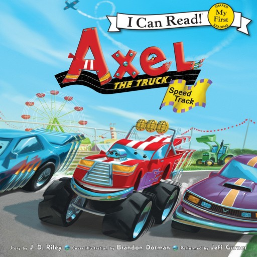 Axel the Truck: Speed Track, J.D. Riley