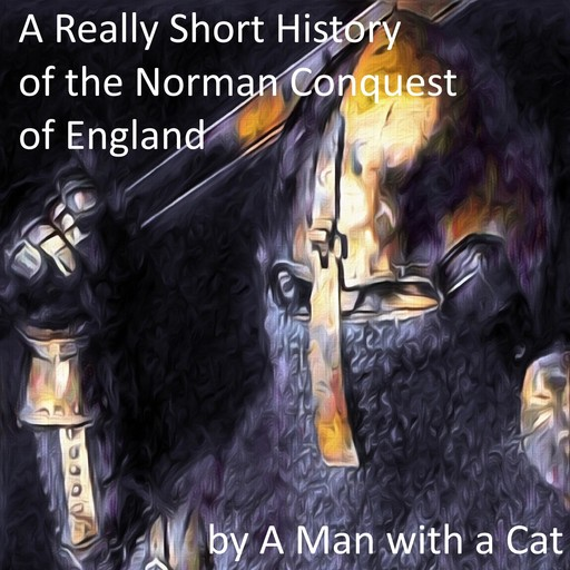 A Really Short History of the Norman Conquest of England, Edward Augustus Freeman, Man with a Cat
