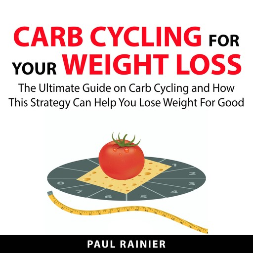 Carb Cycling For Your Weight Loss, Paul Rainier